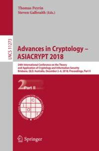 Advances in Cryptology ? ASIACRYPT 201824th International Conference on the Theory and Application of Cryptology and Information Security, Brisbane, QLD, Australia, December 2?6, 2018, Proceedings, Part II【電子書籍】