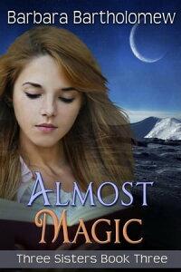 Almost MagicThree Sisters, #3【電子書籍】[ Barbara Bartholomew ]