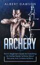 楽天Kobo電子書籍ストアで買える「Archery The #1 Beginner's Guide for Everything An Archer Needs to Know About Recurve And Compound Bows【電子書籍】[ Dawson Albert ]」の画像です。価格は322円になります。