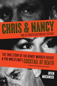 Chris & NancyThe True Story of the Benoit Murder-Suicide and Pro Wrestling's Cocktail of Death, The Ultimate Historical Edition【電子書籍】[ Irvin Muchnick ]
