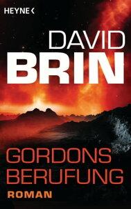 Gordons BerufungRoman【電子書籍】[ David Brin ]