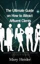 楽天Kobo電子書籍ストアで買える「The Ultimate Guide on How to Attract Affluent Clients: Creating a New Strategy That Will Target the Upper End of the Market【電子書籍】[ MARY HEISLER ]」の画像です。価格は431円になります。