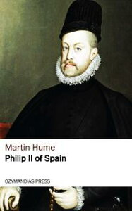 Philip II of Spain【電子書籍】[ Martin Hume ]