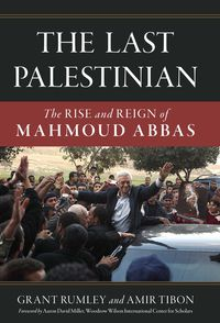 The Last PalestinianThe Rise and Reign of Mahmoud Abbas【電子書籍】[ Grant Rumley ]