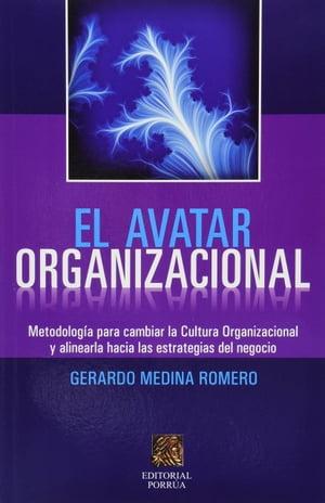 洋書, BUSINESS & SELF-CULTURE El avatar organizacional : Metodolog?a para cambiar la Cultura Organizacional y alinearla hacia las estrategias del negocio Gerardo Medina Romero