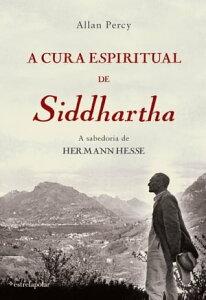 A Cura Espiritual de Siddhartha【電子書籍】[ Allan Percy ]