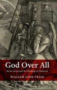God Over AllDivine Aseity and the Challenge of Platonism【電子書籍】[ William Lane Craig ]