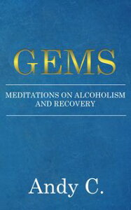 GEMSMeditations on Alcoholism and Recovery【電子書籍】[ Andy C ]