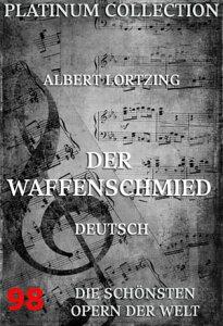 Der WaffenschmiedDie Opern der Welt【電子書籍】[ Albert Lortzing ]