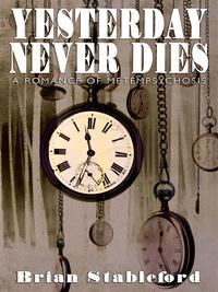 Yesterday Never DiesA Romance of Metempsychosis【電子書籍】[ Brian Stableford ]