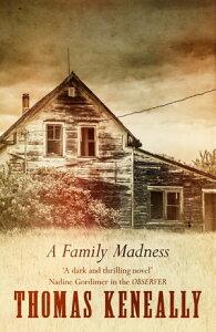 A Family Madness【電子書籍】[ Thomas Keneally ]