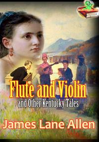 Flute and Violin and Other Kentucky Tales and RomancesThe Popular Short Story【電子書籍】[ James Lane Allen ]