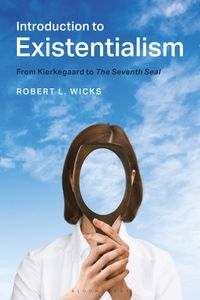 Introduction to ExistentialismFrom Kierkegaard to The Seventh Seal【電子書籍】[ Professor Robert L. Wicks ]