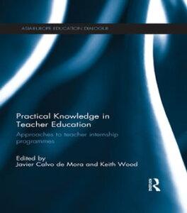 Practical Knowledge in Teacher EducationApproaches to teacher internship programmes【電子書籍】