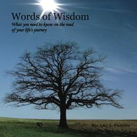 Words of WisdomWhat you need to know on the road of your life's journey【電子書籍】[ Amy Fuentes ]
