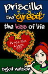 Priscilla the Great: The Kiss of Life【電子書籍】[ Sybil Nelson ]