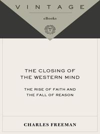 The Closing of the Western MindThe Rise of Faith and the Fall of Reason【電子書籍】[ Charles Freeman ]