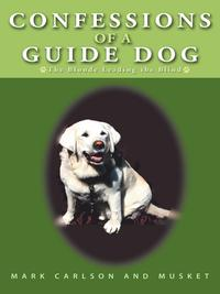 Confessions of a Guide DogThe Blonde Leading the Blind【電子書籍】[ Musket ]