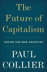 The Future of CapitalismFacing the New Anxieties【電子書籍】[ Paul Collier ]