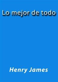 洋書, FICTION & LITERTURE Lo mejor de todo Henry James