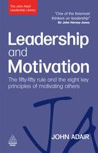 Leadership and Motivation: The Fifty-Fifty Rule and the Eight Key Principles of Motivating OthersThe Fifty-Fifty Rule and the Eight Key Principles of Motivating Others【電子書籍】[ John Adair ]