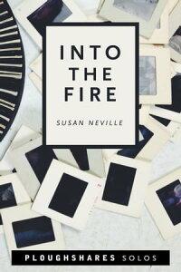 Into the Fire【電子書籍】[ Susan Neville ]