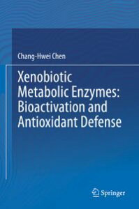 Xenobiotic Metabolic Enzymes: Bioactivation and Antioxidant Defense【電子書籍】[ Chang-Hwei Chen ]