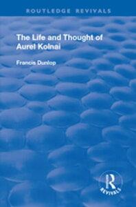 The Life and Thought of Aurel Kolnai【電子書籍】[ Francis Dunlop ]