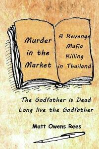 Murder in the MarketThe Death of a Thai Godfather, #1【電子書籍】[ Matt Owens Rees ]