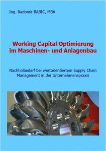 Working Capital Optimierung im Maschinen- und AnlagenbauNachholbedarf bei wertorientiertem Supply Chain Management in der Unternehmenspraxis【電子書籍】[ Radomir BABIC ]