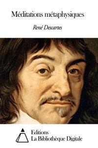 M?ditations m?taphysiques【電子書籍】[ Ren? Descartes ]