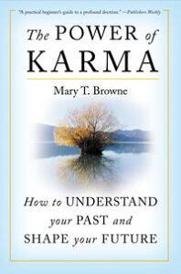 The Power of KarmaHow to Understand Your Past and Shape Your Future【電子書籍】[ Mary T Browne ]