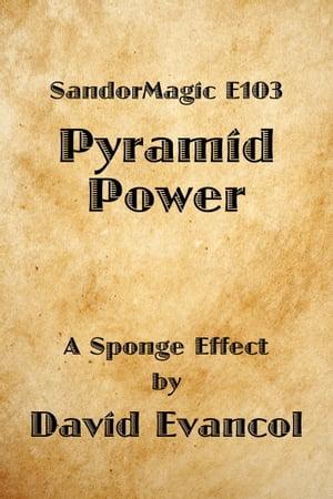 SandorMagic E103: Pyramid Power【電子書籍】[ David Evancol ]