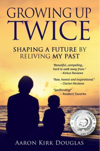 Growing Up Twice: Shaping a Future by Reliving My Past【電子書籍】[ Aaron Kirk Douglas ]