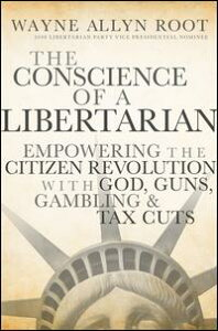 The Conscience of a LibertarianEmpowering the Citizen Revolution with God, Guns, Gold and Tax Cuts【電子書籍】[ Wayne Allyn Root ]