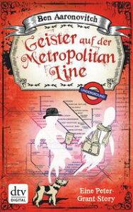 Geister auf der Metropolitan LineEine Peter-Grant-Story【電子書籍】[ Ben Aaronovitch ]