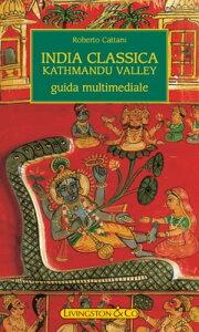 India Classica - Kathmandu Valley【電子書籍】[ Roberto Cattani ]