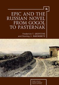 Epic and the Russian Novel from Gogol to Pasternak【電子書籍】[ Frederick T. Griffiths ]