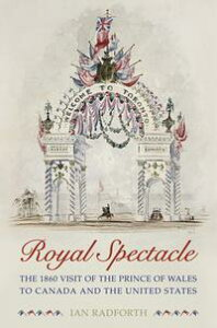 Royal SpectacleThe 1860 Visit of the Prince of Wales to Canada and the United States【電子書籍】[ Ian Radforth ]