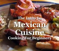 The Intro To Mexican CuisineCooking for Beginners【電子書籍】[ monique pollack ]