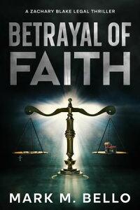 Betrayal of FaithA Zachary Blake Legal Thriller, #1【電子書籍】[ Mark Bello ]