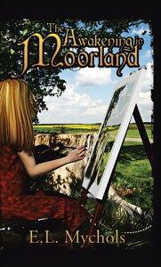 The Awakening in Moorland【電子書籍】[ E.L. Mychols ]