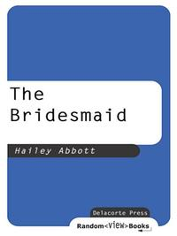 The Bridesmaid【電子書籍】[ Hailey Abbott ]
