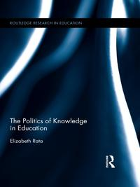 The Politics of Knowledge in Education【電子書籍】[ Elizabeth Rata ]