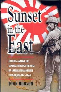 Sunset in the EastA War Memoir of Burma and Java, 1943?46【電子書籍】[ John Hudson ]