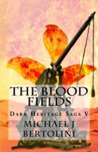 The Blood Fields, Dark Heritage Saga V【電子書籍】[ Michael Bertolini ]