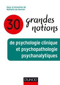 30 grandes notions de psychologie clinique et psychopathologie psychanalytiques【電子書籍】[ Nathalie de Kernier ]