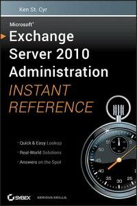 Microsoft Exchange Server 2010 Administration Instant Reference【電子書籍】[ Ken St. Cyr ]