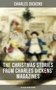 The Christmas Stories from Charles Dickens' Magazines - 20 Titles in One EditionOriginal stories published between the years 1850 and 1867 in collaboration with Wilkie Collins and others【電子書籍】[ Charles Dickens ]