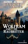 Wolfram und die Raubritter【電子書籍】[ Alfred Bekker ]